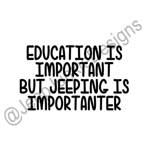 Education Is Important, Jeeping Is Importanter - Jeep Custom Vinyl Decals