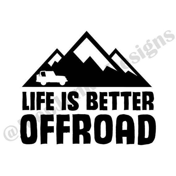 Life is Better Offroad Jeep Wrangler - Custom Vinyl Decals