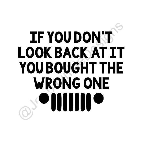 If You Don't Look Back At It, You Bought the Wrong One - Jeep Vinyl Decal - Custom Vinyl Decals