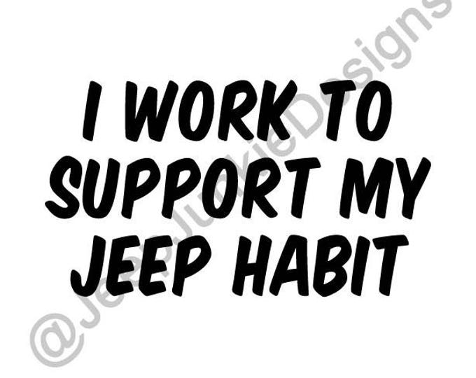 I Work to Support My Jeep Habit Vinyl Decal