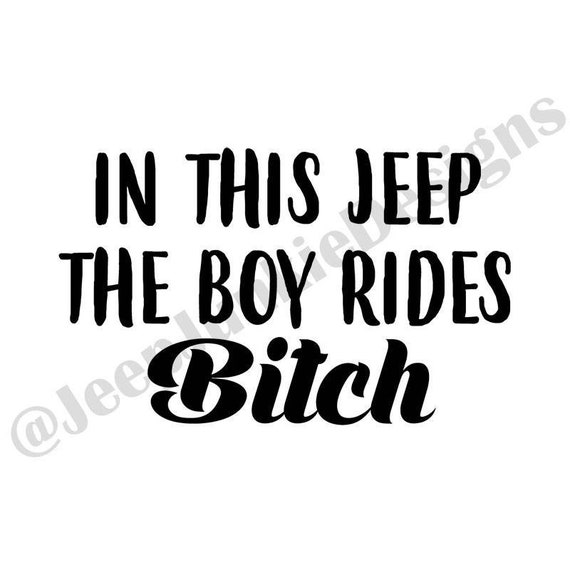 In This Jeep, the Boy Rides Bitch - Jeep Girl Vinyl Decal - Custom Vinyl Decals