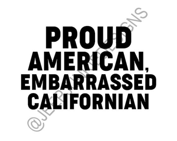 Proud American, Embarrassed Californian - Vinyl Decal Sticker