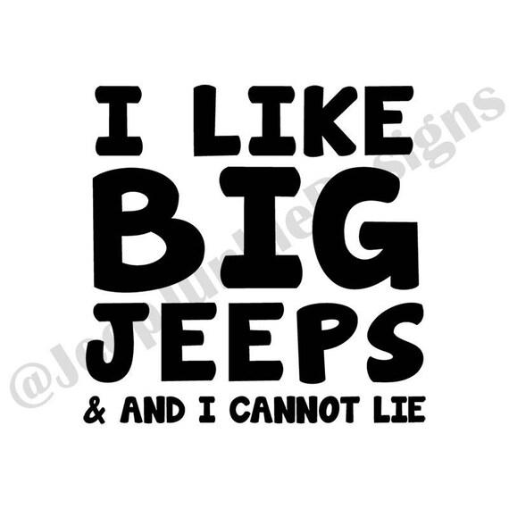 I Like Big Jeeps & I Cannot Lie - Jeep Vinyl Decal - Custom Vinyl Decals