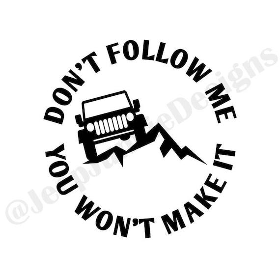 "Jeep Decal Don/'t Follow Me You Won/'t Make It 5/"""