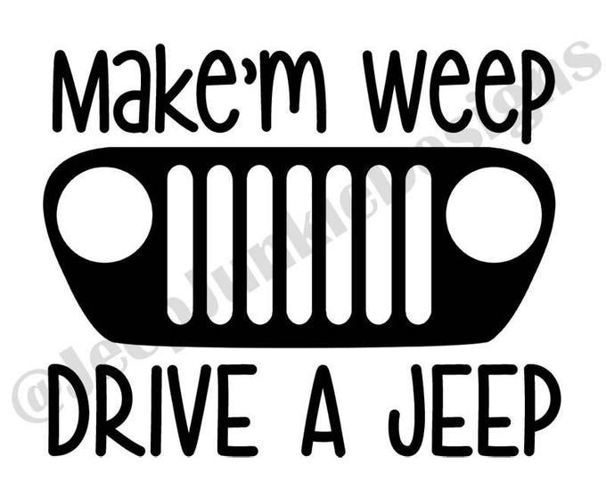 Make'm Weep, Drive a Jeep TJ Vinyl Decal