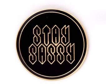 Stay Sassy Lapel Pin - Sassy Enamel Pin Badge