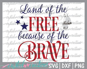 Land of the free because of the brave SVG, PNG, DXF, Silhouette Cut, Memorial Day, Cut File, Cricut, 4th of July, Patriotic, htv svg