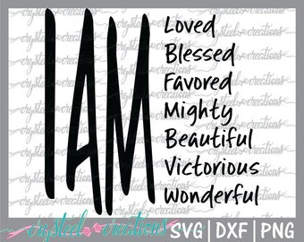 I Am SVG file, Christian svg, PNG, DXF, T-shirt Design file, Silhouette, Christian Design, blessed, loved, beautiful, victorious, Cute File