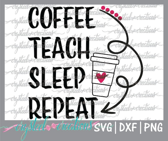 Coffee Teach Sleep Repeat Svg Png Dxf Silhouette Design Etsy