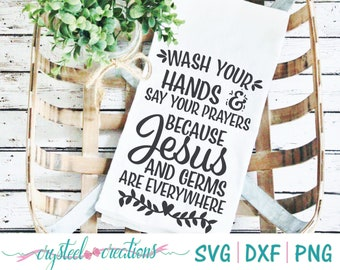 Wash your hands and say your prayers because Jesus and germs are everywhere SVG, PNG, DXF, Silhouette, Cricut, farmhouse, shabby chic