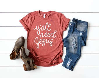 2e76362f Y'all Need Jesus Funny Women's Shirt, Yall Need Jesus, Unisex Shirt, Cute  Women's Graphic Shirt, Jesus Shirt, Southern Women's Shirt