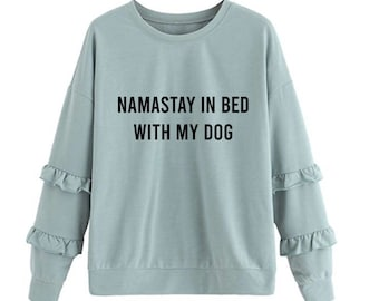 Namastay in Bed with my Dog Crew Neck Long Sleeve Shirt
