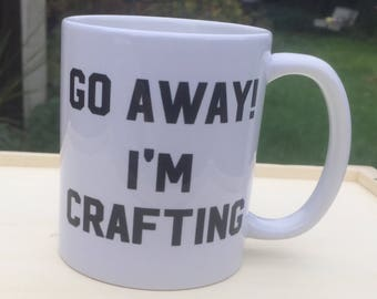 Go away im crafting mug cup funny rude gift ideas Christmas Birthday