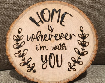 Home Is Wherever I'm With You - Wood Burned Home Decor - Edward Sharpe & the Magnetic Zeros