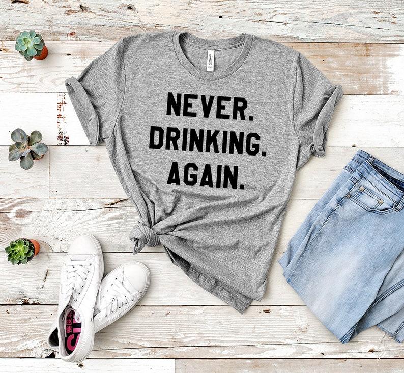 Never Drinking Again Unisex Crew Neck T Shirt Hangover Tee Drinking Shirt Statement Tee Gift T Shirt