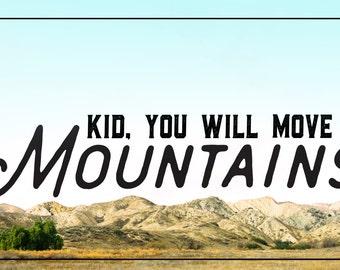 Kid, You Will Move Mountains, Nursery Print, Nursery Art, Adventure Print, Travel Print, Mountains, Little boy, Little girl, Room Print,