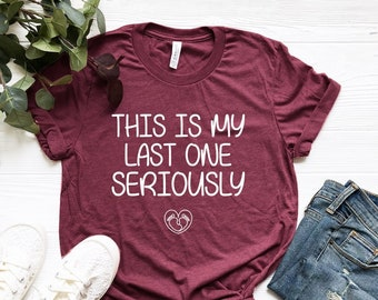 febdcbf7c This Is My Last One Seriously Shirt, Funny Pregnancy Announcement Shirt,  Pregnancy Reveal Shirt, Maternity Photoshoot, Footprints Shirt