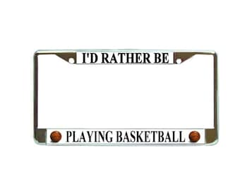 I'd Rather be Playing Basketball Chrome Metal License Plate Frame Car Tag Holder Auto Gift