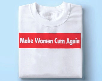 22ad7e130b258 Make Women Cum Again tshirt feminism feminist female empowerment equality