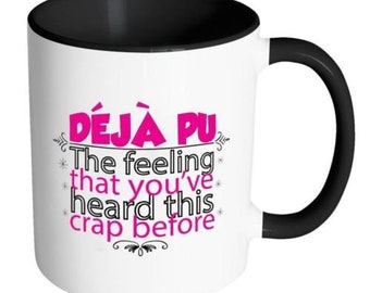 Deja Pu The Feeling That You've Heard This Crap Before White 11oz Accent Coffee Mug