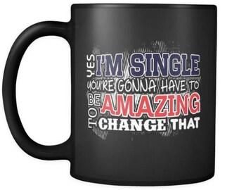 Funny Singles Mug Yes Im Single Youre Gonna 11oz Black Coffee Mugs