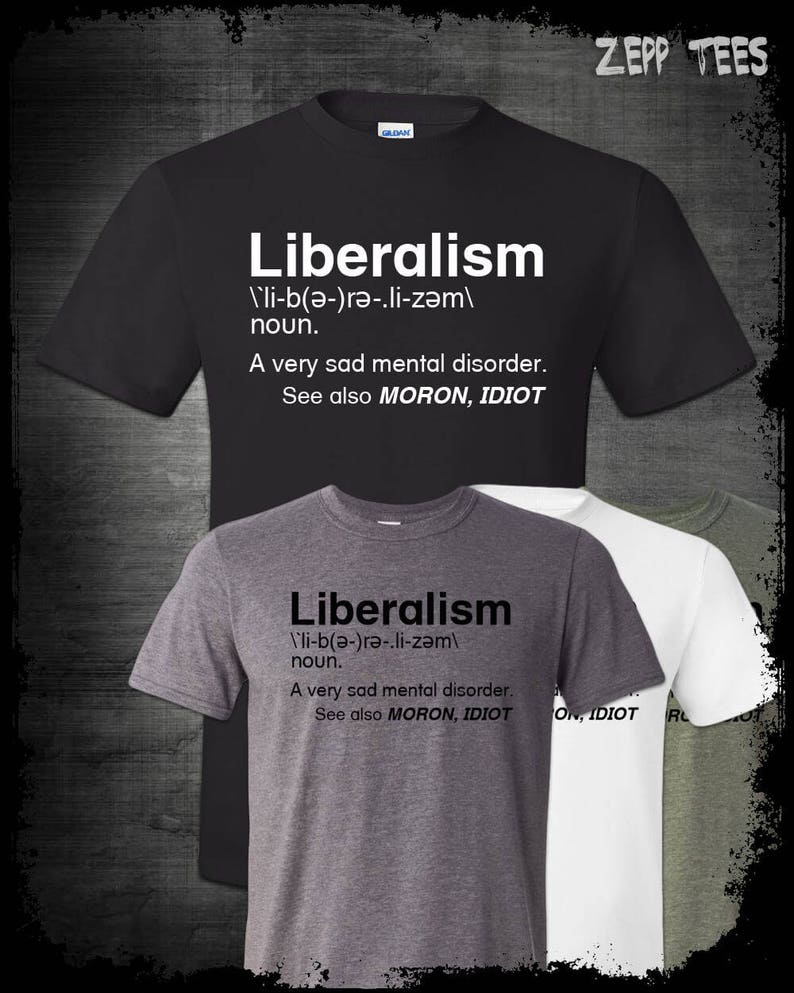 Liberalism Definition T Shirt Funny Liberal Dictionary Mental Etsy