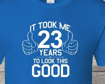It Took Me 23 To Look This Good 23rd Birthday Gifts For Women Gift Tshirt Party