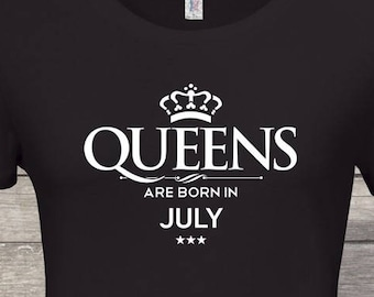 Queens Are Born In July Birthday Tshirt Queen Woman Shirt Women Gift
