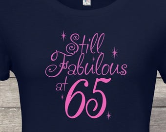 Still Fabulous At 65th Birthday Gifts For Women Gift Tshirt Men