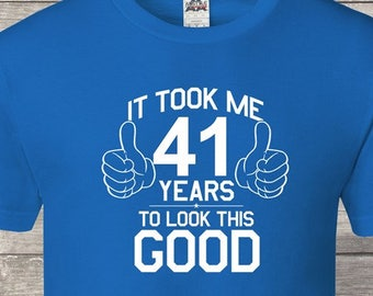 It Took Me 41 To Look This Good 41st Birthday Gifts For Women Gift Tshirt Party