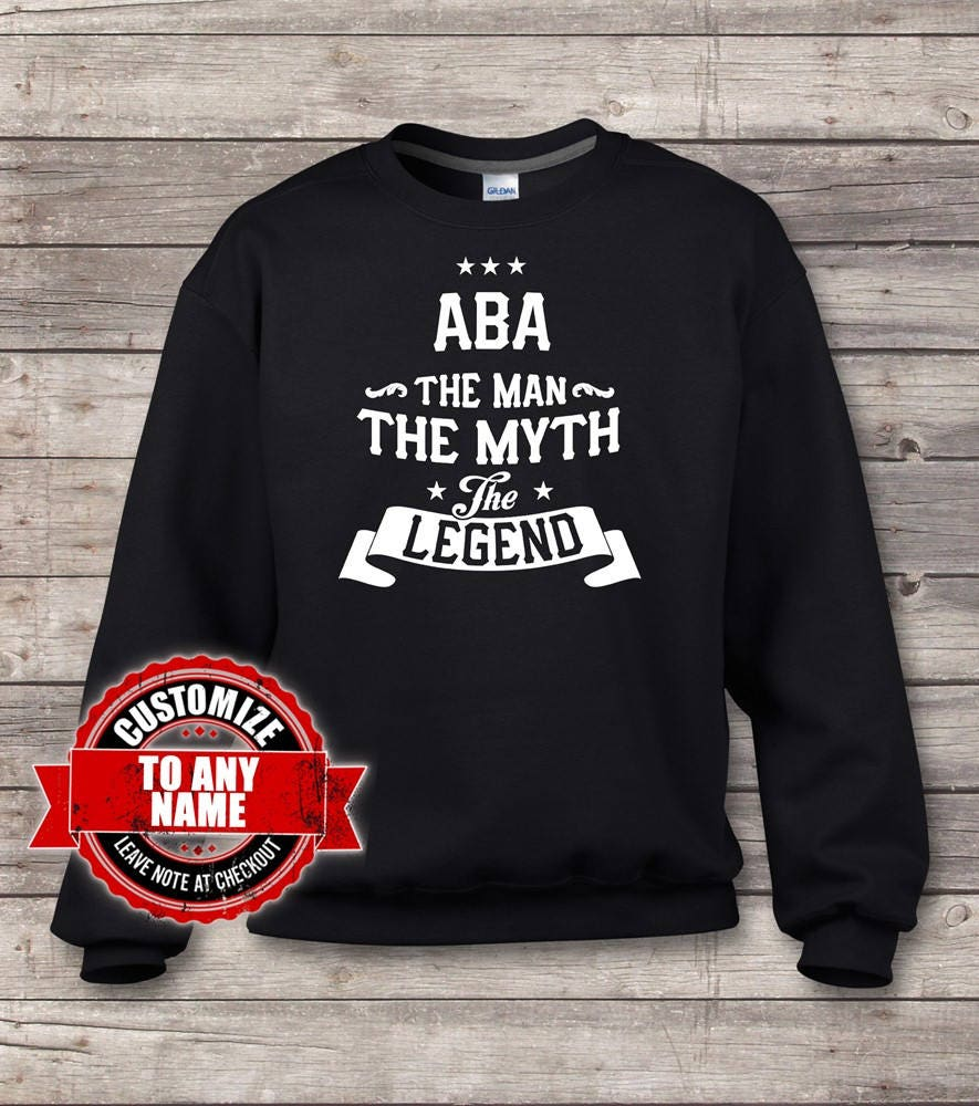 Aba The Man The sweatshirts, Myth The Legend, Aba Gift, Aba Birthday, Aba sweatshirts, The Aba Gift Idea, Birthday Gift for Aba 744d3c