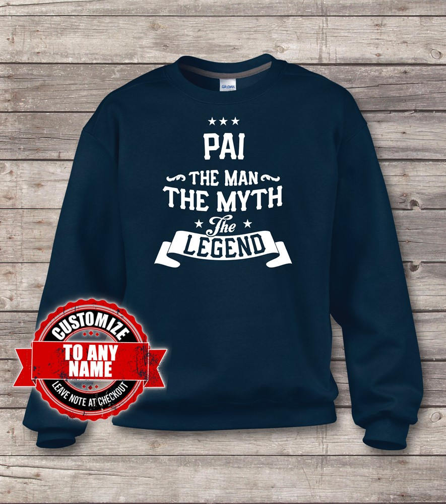 Pai The Man The Myth The Pai Legend, Pai The Gift, Pai Birthday, Pai sweatshirts, Pai Gift Idea, Birthday Gift for Pai 7f6d5e