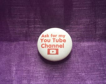 Ask for my You Tube channel badge, vloggers, fun 25mm/1 inch