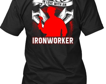Just A Girl In Love With An Ironworker T Shirt, Being An Ironworker T Shirt