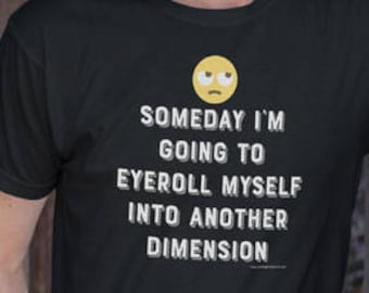 Funny Tshirt, emoji, eye roll, funny shirts,gifts for her, make you laugh, stuff my t-shirt says, gifts for him, gift ideas