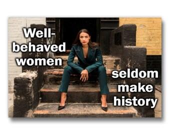 Alexandria Ocasio-Cortez - AOC, Well behaved women rarely (seldom) make history, Alexandria Ocasio Cortez, The Squad