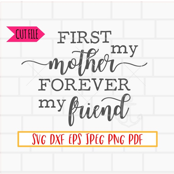 First My Mother Forever My Friend Svg Mother S Day Svg Etsy