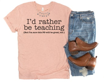 Funny Teacher Shirts - Inservice Day T-Shirts for Teachers - I'd Rather Be Teaching Professional Development Shirt