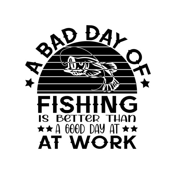 Download A Bad Day Of Fishing Is Better Than A Good Day At Work Png Digital Download Svg Digital Art Collectibles Gkjwonosari Com