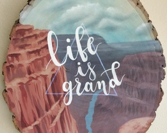 """Round Wood Slice Original Acrylic Painting """"Life is Grand"""" Grand Canyon Landscape with Iridescent Triangle and Calligraphy Lettering"""
