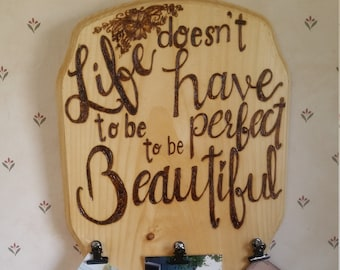 Wood Burned 'Life doesn't have to be perfect....' Photo Clip Sign
