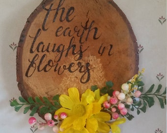 Wood Burned 'the Earth laughs in flowers' Sign With Flowers