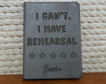 I Can't I Have Rehearsal journal, Personalized journal, Stage Manager Journal, Actor Journal, Director Journal, Theatre Journal, Graduation