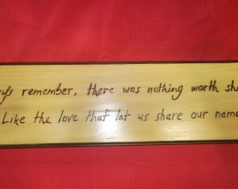 Avett Brothers Wood Plaque quote Always Remember, there was nothing worth sharing like the love that let us share our name