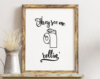 They See Me Rollin, Funny Art, Funny Art Prints, Funny Wall Art, Funny  Bathroom Décor, Funny Bathroom Art, Funny Bathroom Print