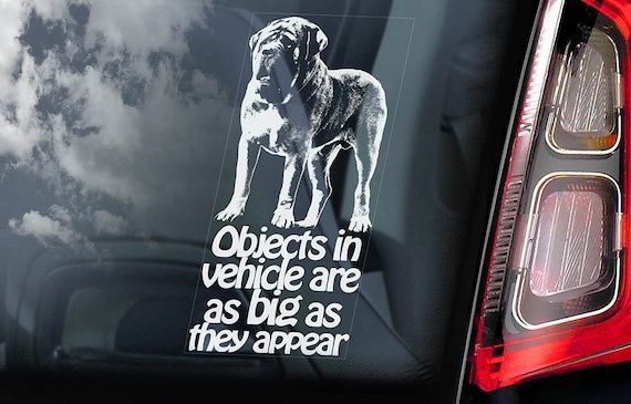 Objects in vehicle are as big as they appear! - Car Window Sticker - Mastiff Dog Sign Decal - V04