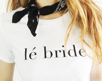 Le Bride T Shirt Bride T Shirt Bride Shirt Engagement Gift Bride Gift Bachelorette Shirt Wedding Gift Bridal Shower Gift Bachelorette Party