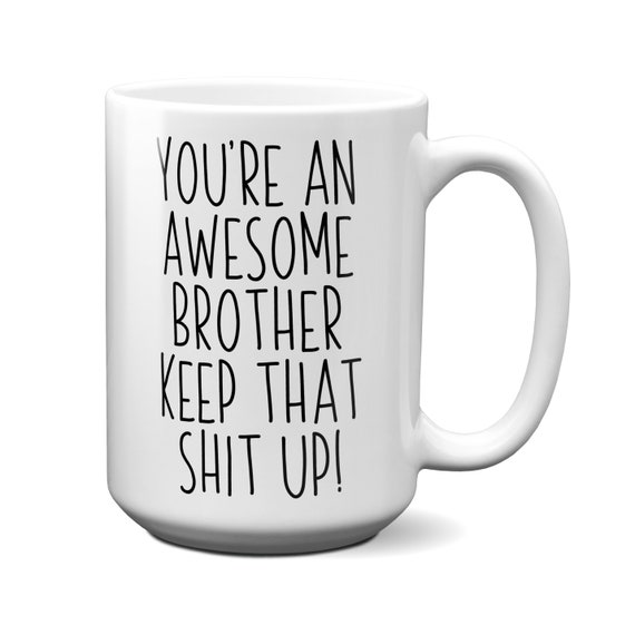 Funny Brother Gifts Awesome Brother Gift Brother Gag Gifts Gift For Brother Brother Coffee Mug Bro Birthday Cup