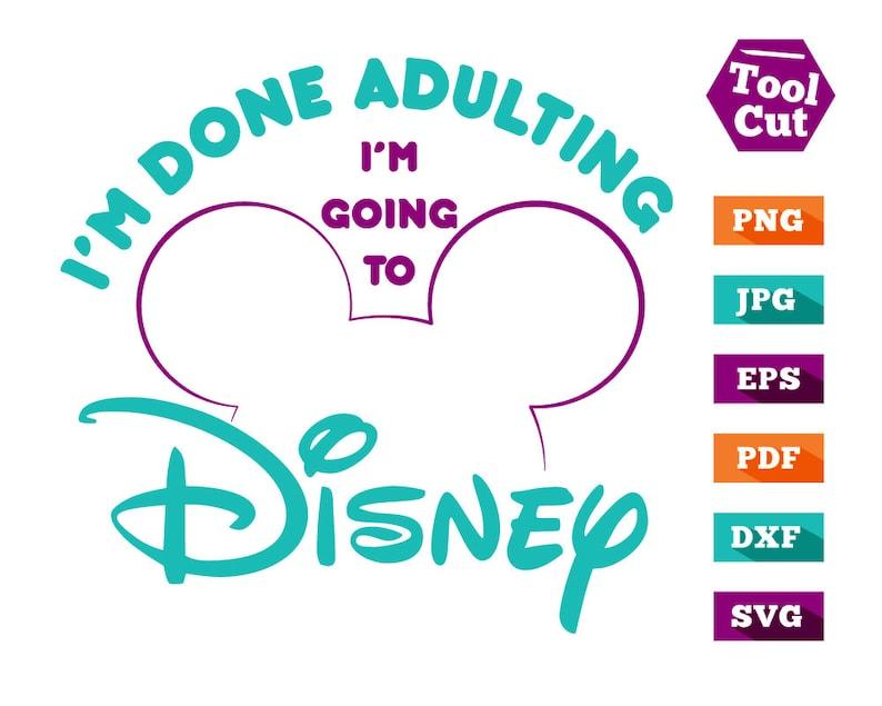 Disney Svg Mickey Svg I'm Done Adulting I'm Going To Disney Svg Monogram  Frame Silhouette Svg Dxf Disney T-Shirt Svg File For Cricut