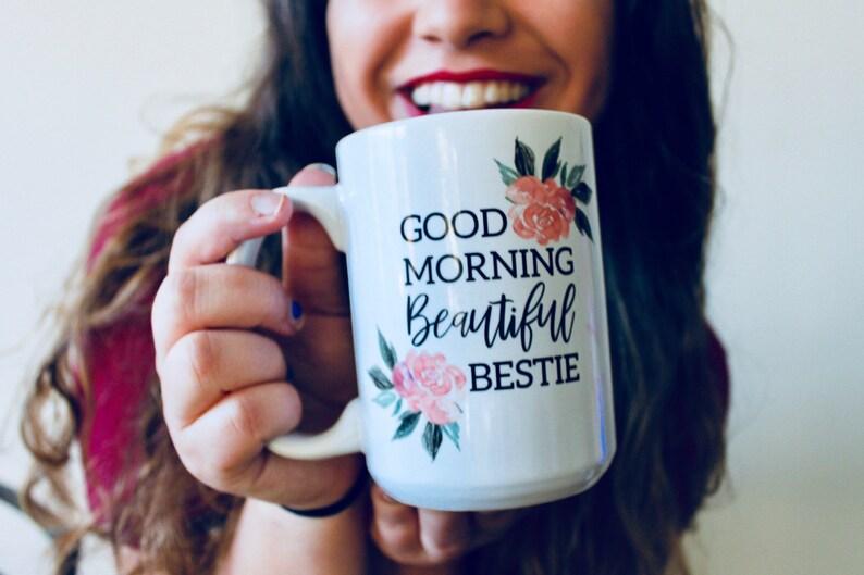 Best Friend Mug Best Friend Gift Coffee Mug Coffee Lover Gift Birthday Gift Gifts For Friends Good Morning Beautiful Bestie
